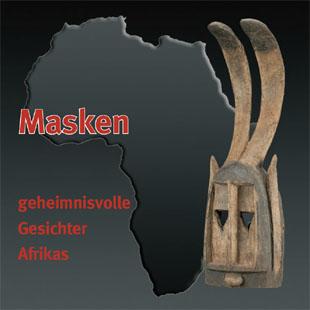 Masken - geheimnisvolle Gesichter Afrikas