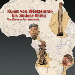 Kunst von Westzentral- bis Südost Afrika - Von Kamerun bis Mosambik